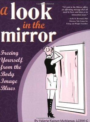 A Look in the Mirror: Freeing Yourself from the Body Image Blues,Valerie Raino