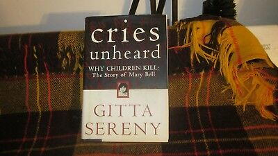 Cries Unheard : Why Children Kill: The Story of Mary Bell by Gitta Sereny (1999,