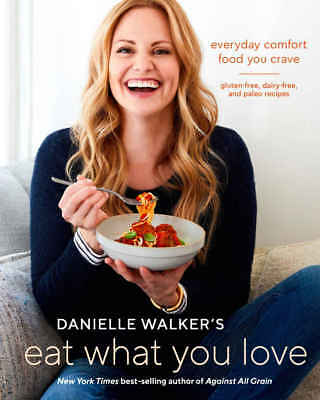 Danielle Walker's Eat What You Love By Danielle Walk Ebooks2018 Read description