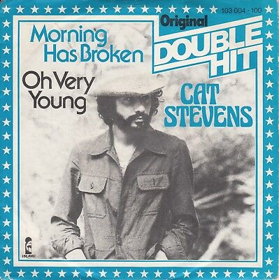 "7""-   Cat Stevens = Morning Has Broken (Old Gaelic Melody) / Oh Very Young"