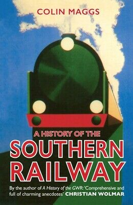 HISTORY OF THE SOUTHERN RAILWAY, Maggs, Colin, 9781445652719