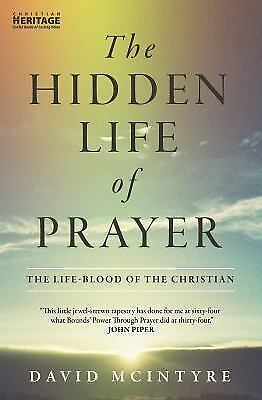 The Hidden Life of Prayer : The Life-Blood of the Christian by David McIntyre