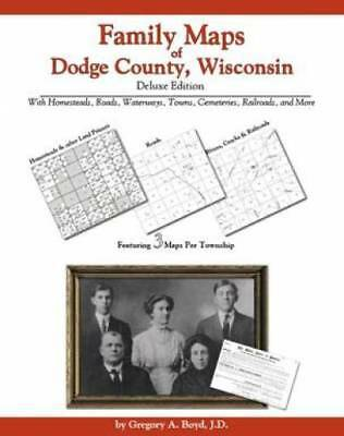 Family Maps of Dodge County, Wisconsin, Deluxe Edition : With Homesteads,...
