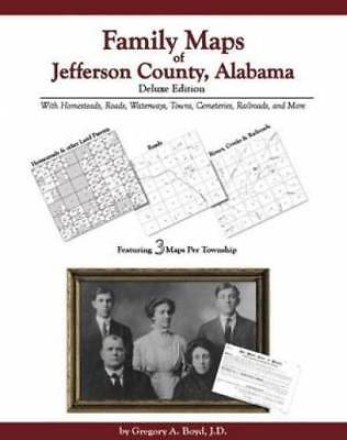 Family Maps of Jefferson County, Alabama, Deluxe Edition : With Homesteads,...