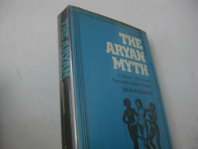 The Aryan Myth: A History of Racist and Nationalist Ideas in Europe by Leon Poli