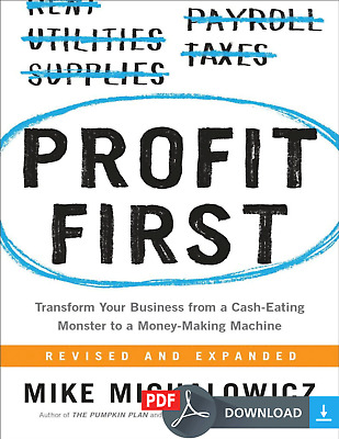 Profit First : Transform Any Business from a Cash-Eating Monster to a Money-Make
