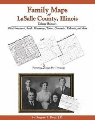 Family Maps of Lasalle County, Illinois, Deluxe Edition : With Homesteads,...