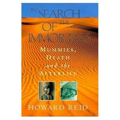 In Search of the Immortals: Mummies, Death and the Afterlife Howard Reid