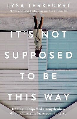It's Not Supposed to Be This Way Finding Unexpected by Lysa TerKeurst Hardcover
