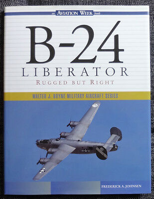 B-24 Liberator - Rugged But Right (Walter J. Boyne Military Aircraft Series)
