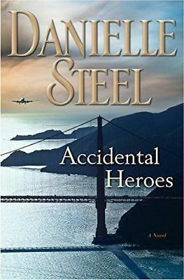 Accidental Heroes : A Novel by Danielle Steel (2018, Paperback) Brand New Book