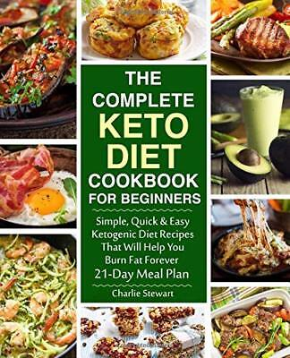 The Complete Keto Diet Cookbook for Beginners: Simple, Quick and Easy Low Carb