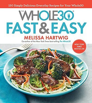 The Whole30 Fast & Easy Cookbook 150 Recipes by Melissa Hartwig Hardcover NEW