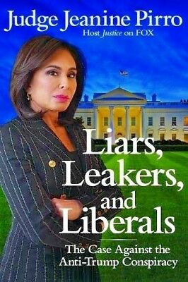 Liars Leakers and Liberals The Case Against Anti-Trump Jeanine Pirro Hardcover