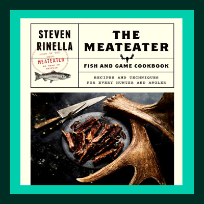 The Meateater Fish and Game Cookbook **E-B00K By Email**