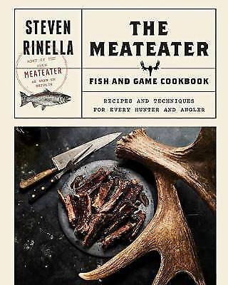 The MeatEater Fish and Game Cookbook, Steven Rinella