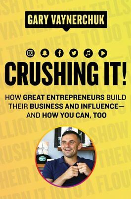 Crushing It!: How Great Entrepreneurs Build Their Business and Infl[E-b00k, PDF]
