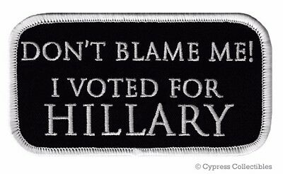 ANTI-TRUMP BIKER PATCH Don't Blame Me Voted Hillary Sanders IRON-ON EMBROIDERED