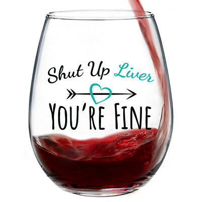 72847edf849 Shut Up Liver You're Fine | 15oz Stemless Funny Wine Glasses For Women Or