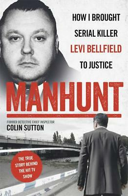 Manhunt - The True Story About Serial Killer Levi Bellfield by Colin Sutton