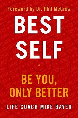 Best Self: Be You, Only Better– January 8, 2019 by Mike Bayer **E-B00K By Email*