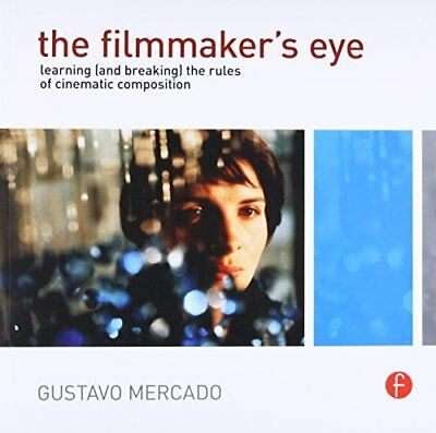 The Filmmaker's Eye: Learning (and Breaking) the Rules of Cinematic Composition-