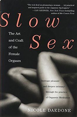 Slow Sex: The Art and Craft of the Female Orgasm by Nicole Daedone