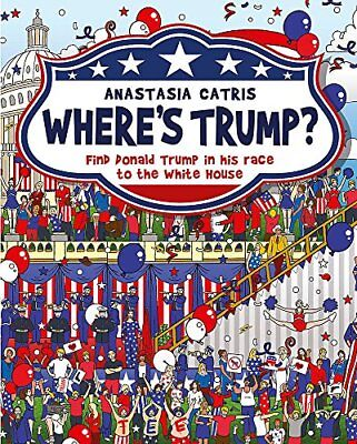 Where's Trump?: Find Donald Trump in his race to the White House-Anastasia Catri