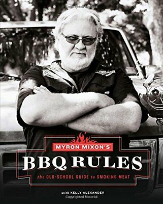 Myron Mixon's BBQ Rules: The Old-School Guide to Smoking Meat-Kelly Alexander, M