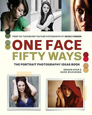 One Face Fifty Ways: The Portrait Photographer's Ideas Book-Imogen Dyer, Mark Wi