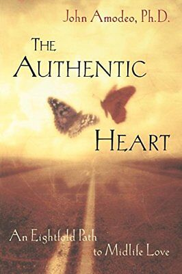 The Authentic Heart: An Eightfold Path to Midlife Love by John Amodeo