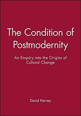 The Condition of Postmodernity: An Enquiry into the Origins of Cultural Change-D