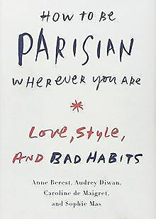 How to Be Parisian Wherever You Are: Love, Style, and Ba... | Buch | Zustand gut