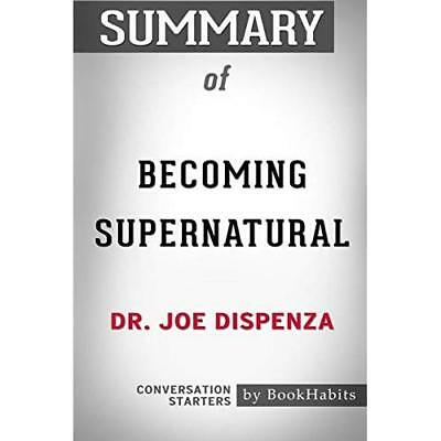 Summary of Becoming Supernatural by Dr. Joe Dispenza: Conversation Starters Book