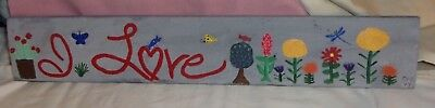 Folk Art  Hand Painted On Wood Sign Plaque Ooak Signed Dated I Love Flowers
