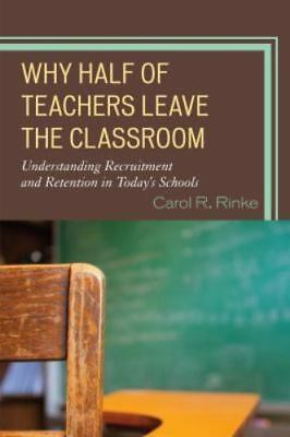 Why Half of Teachers Leave the Classroom : Understanding Recruitment and...
