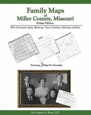 Family Maps of Miller County, Missouri, Deluxe Edition : With Homesteads,...