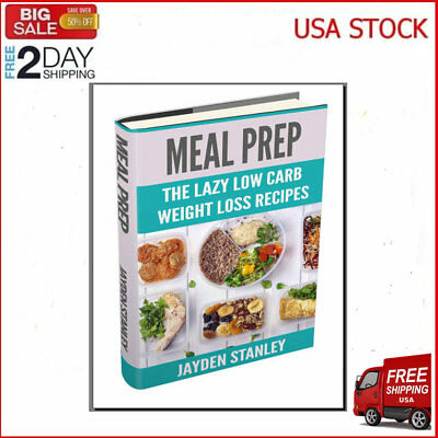 Meal Prep - The Lazy Low Carb Weight Loss Recipes - Eb00k/PDF - FAST SHIP