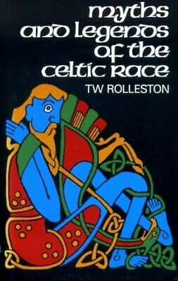Myths And Legends Of The Celtic Race (Celtic interest),T.W. Rolleston