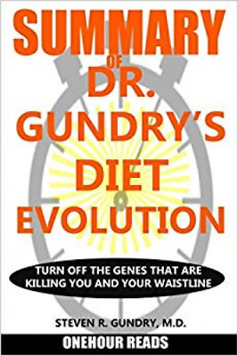 SUMMARY Of Dr. Gundry's Diet Evolution Turn Off the by OneHour Reads Paperback