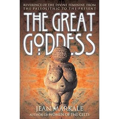 The Great Goddess: Reverence of the Divine Feminine from the Paleolithic to the