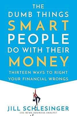 The Dumb Things Smart People Do with Their Money Jill Schlesinger Hardcover NEW