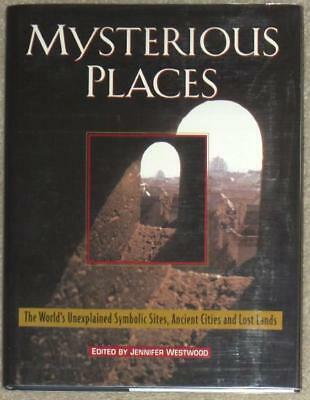 MYSTERIOUS PLACES: SYMBOLIC SITES, ANCIENT CITIES & LOST LANDS ~ ILLUS 1st ED HC