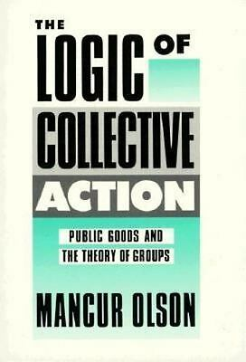 The Logic of Collective Action: Public Goods and the Theory of Groups, Second Pr