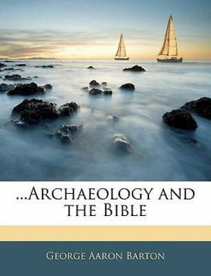 Archaeology and the Bible by George Aaron Barton (2010, Paperback)