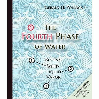 The Fourth Phase of Water: Beyond Solid, Liquid, and Vapor Pollack, Gerald H.