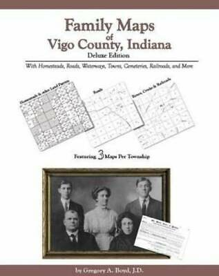 Family Maps of Vigo County, Indiana, Deluxe Edition : With Homesteads, Roads,...