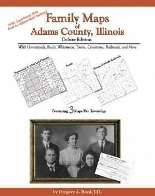 Family Maps of Adams County, Illinois, Deluxe Edition : With Homesteads,...