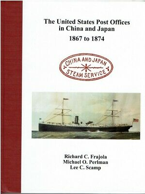 Book - United States Post Offices in Chin a & Japan 1867-1874 by Frajola, Perlma