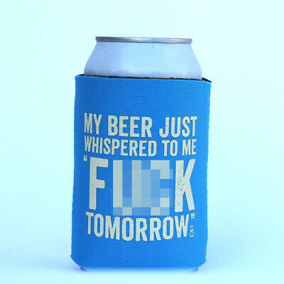 Stubby holder funny - My Beer just Whispered to me F@#k Tomorrow -